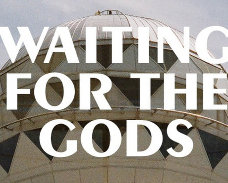 Waiting for the Gods